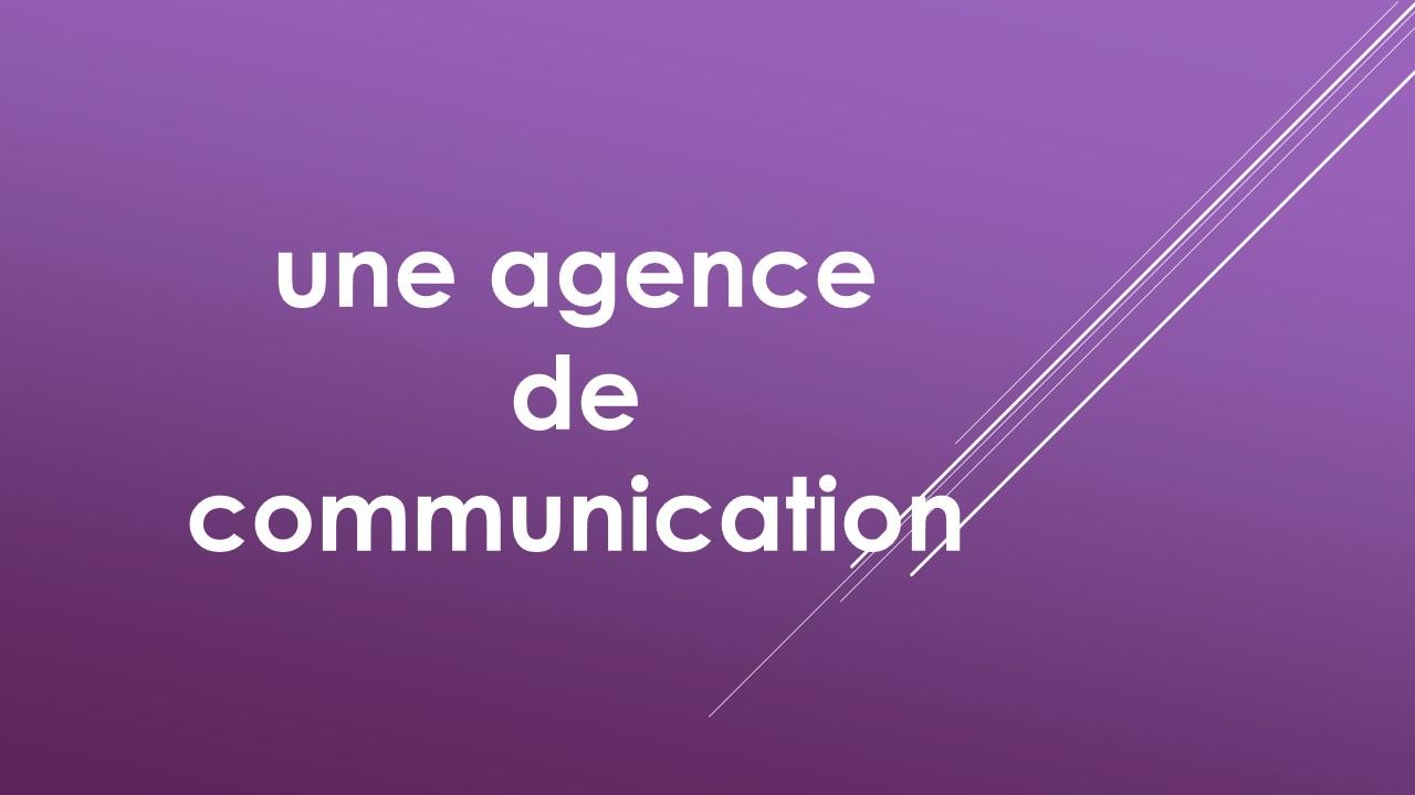vous êtes une agence de communication